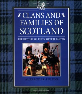 Clans and Families of Scotland: The History of the Scottish Tartan