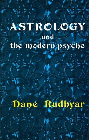 Astrology and the Modern Psyche by Dane Rudhyar