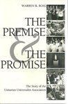 The Premise and the Promise: The Story of the Unitarian Universalist Association