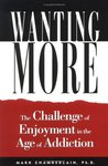 Wanting More: The Challenge of Enjoyment in the Age of Addiction