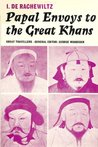 Papal Envoys to the Great Khans (Great Travellers)