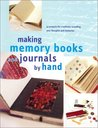 Making Memory Books & Journals by Hand: 42 Projects for Creatively Recording Your Thoughts and Memories