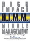 H.I.M.M. (High Impact Middle Management): Solutions for Today's Busy Managers