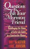 Questions to Ask Your Mormon Friend: Effective Ways to Challenge a Mormon's Arguments Without Being Offensive