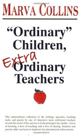 Ordinary Children, Extraordinary Teachers by Marva Collins