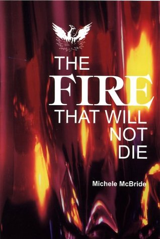The Fire That Will Not Die by Michele McBride