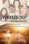Women of Uncommon Strength: A Novel Of The Redeeming Power Of Love (Volume 1)