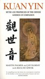 Kuan Yin: Myths and Revelations of the Chinese Goddness of Compassion: The Prophecies of the Goddess of Mercy (Chinese Classics)