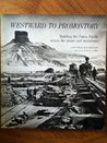 Westward to Promontory: Building the Union Pacific across the plains and mountains : a pictorial documentary