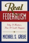 Real Federalism: Why It Matters, How It Can Happen