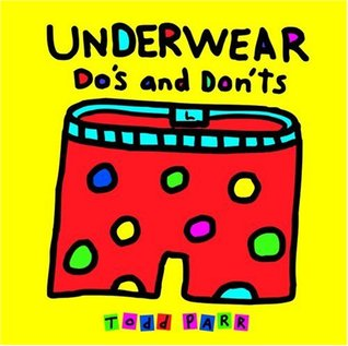 Underwear Do's and Don'ts by Todd Parr