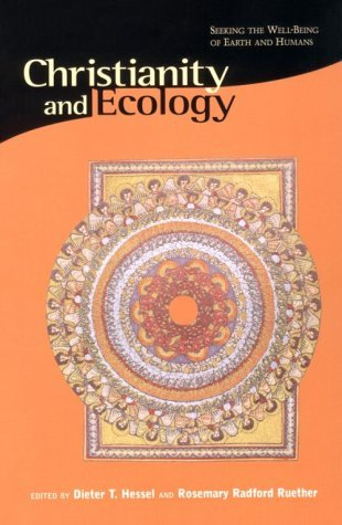 Christianity and Ecology: Seeking the Well-Being of Earth and Humans