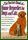 The Doctor's Book of Home Remedies for Dogs and Cats: Over 1,000 Solutions to Your Pet's Problems-- From Top Vets, Trainers, Breeders, and Other Animal Experts