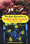 The Basic Essentials of Edible Wild Plants and Useful Herbs by Jim Meuninck