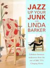 Jazz Up Your Junk with Linda Barker: Fabulous Furniture Makeovers from the Star of BBC's Changing Rooms