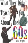 What They Didn't Teach You About the 60s (What They Didn't Teach You)