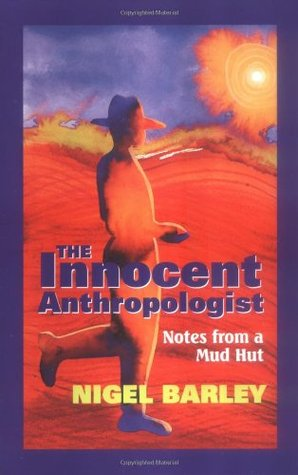 The Innocent Anthropologist: Notes from a Mud Hut (The Innocent Anthropologist #1)