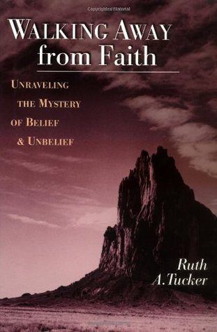 Walking Away from Faith: Unraveling the Mystery of Belief & Unbelief