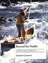 Beyond the Paddle: A Canoeist's Guide to Expedition Skills-Polling, Lining, Portaging, and Maneuvering Through Ice