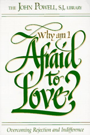 Why Am I Afraid to Love?: Overcoming Rejection and Indifference
