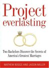 Project Everlasting: Two Bachelors Discover the Secrets of America's Greatest Marriages