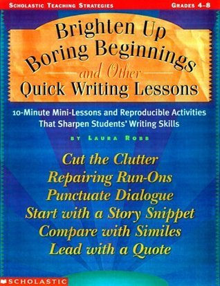 Brighten Up Boring Beginnings and Other Quick Writing Lessons: 10-Minute Mini-Lessons and Reproducible Activities That Sharpen Students' Writing Skills