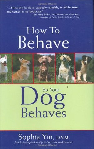 How to Behave So Your Dog Behaves by Sophia Yin