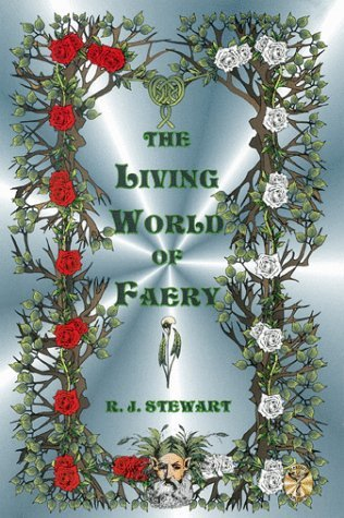 The Living World of Faery by R.J. Stewart