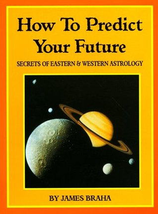 How to Predict Your Future: Secrets of Eastern and Western Astrology