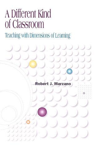 A Different Kind of Classroom: Teaching with Dimensions of Learning