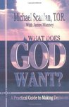 What Does God Want?: A Practical Guide to Making Decisions