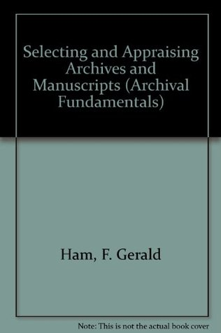 Selecting and Appraising Archives and Manuscripts