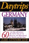 Daytrips Germany: 60 One Day Adventures by Rail or by Car in Bavaria, the Rhineland, the North and the East