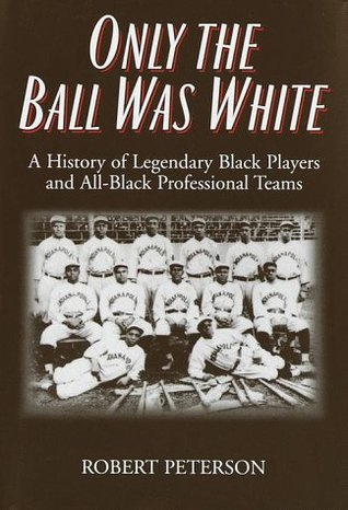 Only the Ball Was White by Robert W.  Peterson