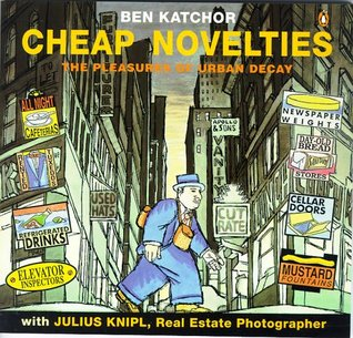 Cheap Novelties: The Pleasures of Urban Decay, with Julius Knipl, Real Estate Photographer