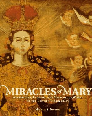 Miracles of Mary by Michael S. Durham