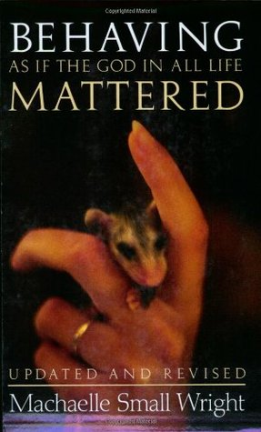 Behaving as If the God in All Life Mattered by Machaelle Small Wright