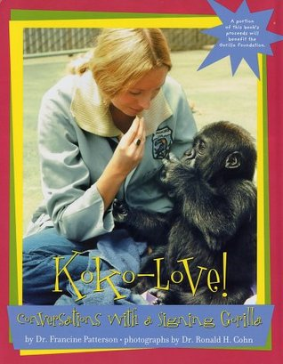 KOKO-LOVE! Conversations With a Signing Gorilla by Francine Patterson