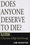 Bully: Does Anyone Deserve to Die? : A True Story of High School Revenge