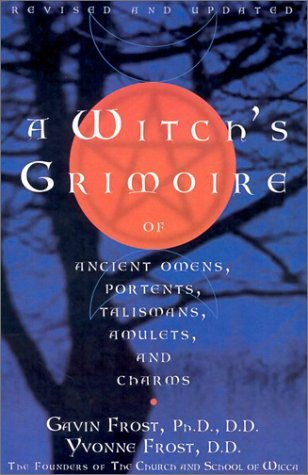 A Witch's Grimoire of Ancient Omens, Portents, Talismans, Amulets, and Charms