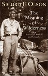 Meaning Of Wilderness: Essential Articles and Speeches