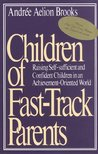 Children of Fast-Track Parents: Raising Self-Sufficient Confident Children in an Achievement-Oriented World