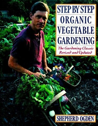 Step by Step Organic Vegetable Gardening: The Gardening Classic Revised and Updated