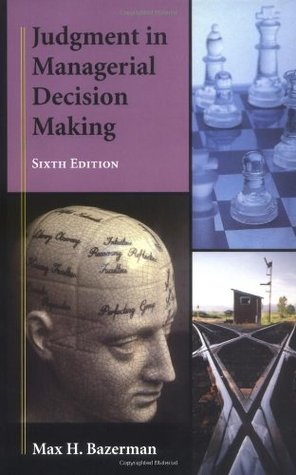 Judgment in Managerial Decision Making by Max H. Bazerman