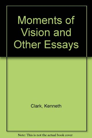 Moments of Vision: And Other Essays