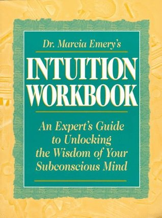 Dr. Marcia Emery's Intuition Workbook: An Expert's Guide to Unlocking the Wisdom of Your Subconscious Mind