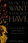 How to Want What You Have: Discovering the Magic and Grandeur of Ordinary Existence