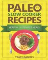 Paleo Slow Cooker Recipes: 1 (Healthy Slow Cooker Recipes)