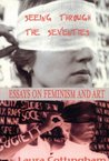 Seeing Through the Seventies: Essays on Feminism and Art (Routledge Harwood)