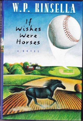 If Wishes Were Horses by W.P. Kinsella